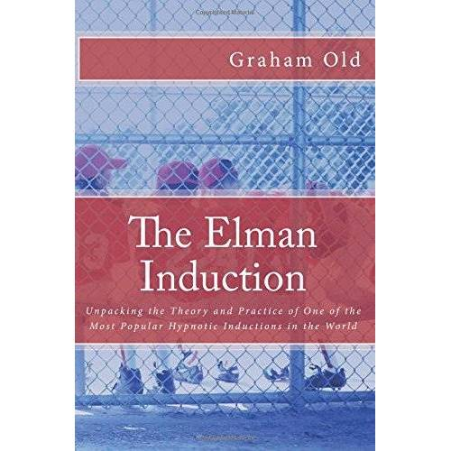 Graham Old - The Elman Induction: Unpacking the Theory and Practice of One of the Most Popular Hypnotic Inductions in the World (The Inductions Masterclass, Band 3) - Preis vom 27.02.2021 06:04:24 h
