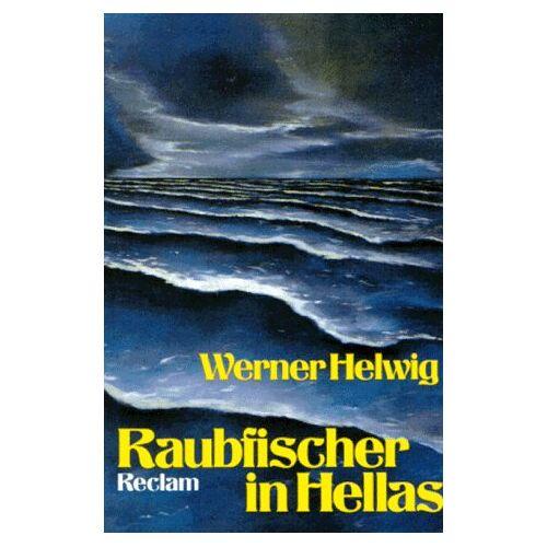 Werner Helwig - Raubfischer in Hellas. Roman. - Preis vom 21.10.2020 04:49:09 h