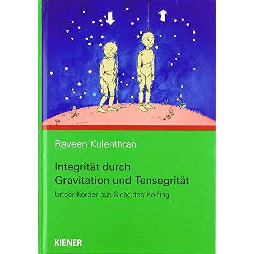 Raveen Kulenthran - Integrität durch Gravitation und Tensegrität: Unser Körper aus Sicht des Rolfing - Preis vom 15.05.2021 04:43:31 h