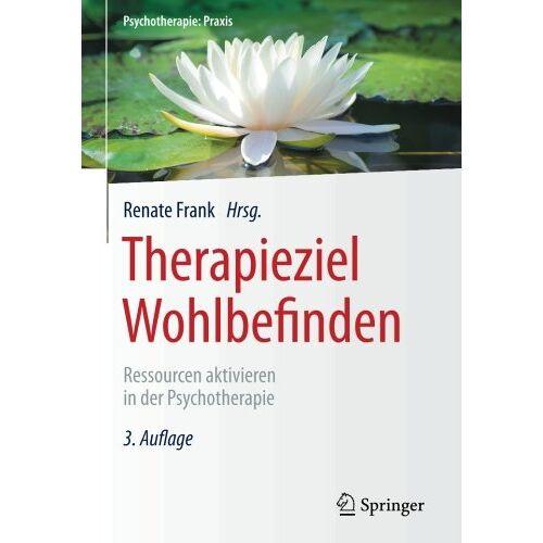 Renate Frank - Therapieziel Wohlbefinden: Ressourcen aktivieren in der Psychotherapie (Psychotherapie: Praxis) - Preis vom 26.10.2020 05:55:47 h