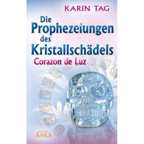 Karin Tag - Die Prophezeiungen des Kristallschädels Corazon de Luz - Preis vom 18.04.2021 04:52:10 h