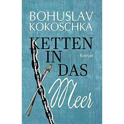 Bohuslav Kokoschka - Ketten in das Meer - Preis vom 09.04.2021 04:50:04 h