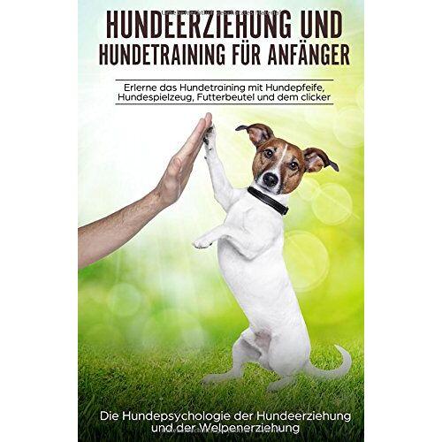 Peter Kraft - Hundeerziehung und Hundetraining für Anfänger: aErlerne das Hundetraining und entdecke die Hundepsychologie der Hundeerziehung und der Welpenerziehung - Preis vom 06.04.2020 04:59:29 h