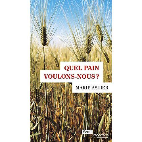 Marie Astier - Quel pain voulons-nous ? - Preis vom 16.04.2021 04:54:32 h