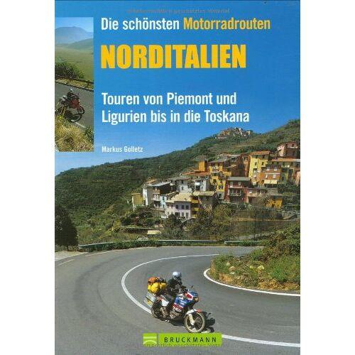 Markus Golletz - Die schönsten Motorradrouten: Norditalien: Touren von Piemont und Ligurien bis in die Toskana - Preis vom 07.09.2020 04:53:03 h