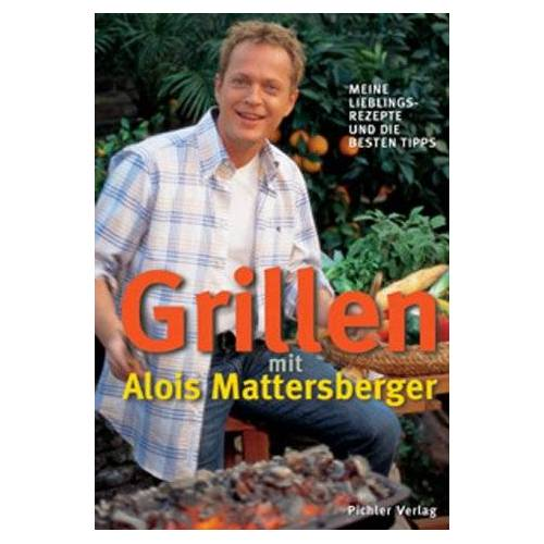 Alois Mattersberger - Grillen mit Alois  Mattersberger - Preis vom 05.09.2020 04:49:05 h