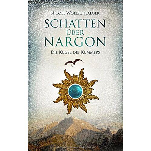 Nicole Wollschlaeger - Schatten über Nargon: Die Kugel des Kummers - Preis vom 23.06.2020 05:06:13 h