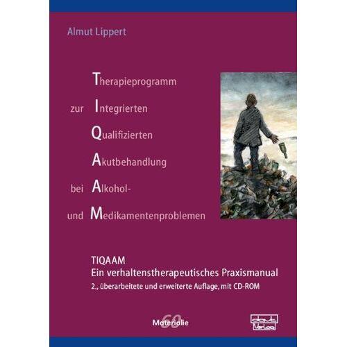 Almut Lippert - Therapieprogramm zur Integrierten Qualifizierten Akutbehandlung bei Alkohol- und Medikamentenproblemen (TIQAAM): Ein verhaltenstherapeutisches Praxismanual (Materialien) - Preis vom 02.11.2020 05:55:31 h