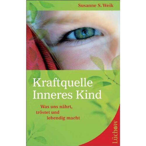 Weik, Susanne S. - Kraftquelle Inneres Kind: Was uns nährt, tröstet und lebendig macht - Preis vom 31.03.2020 04:56:10 h