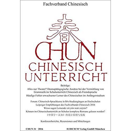 Fachverband Chinesisch - CHUN _ Chinesisch-Unterricht: Band 31 / 2016 - Preis vom 23.02.2021 06:05:19 h