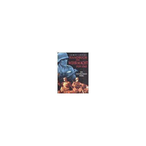 James Lucas - Handbuch der Wehrmacht 1939-1945 - Preis vom 05.03.2021 05:56:49 h
