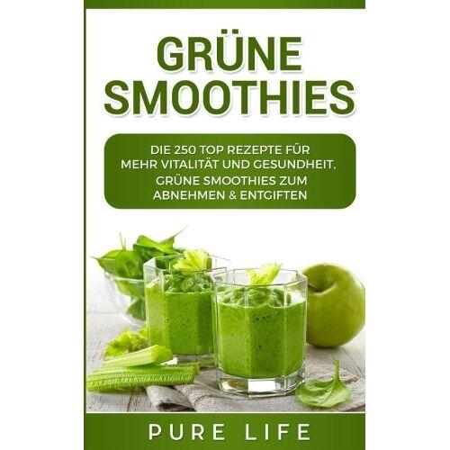 Pure Life - Grüne Smoothies: 250 TOP REZEPTE für mehr Vitalität und Gesundheit, Grüne Smoothies zum Abnehmen & Entgiften - Preis vom 08.04.2020 04:59:40 h