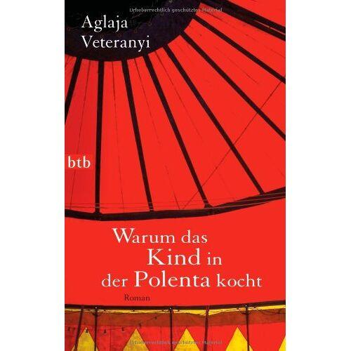 Aglaja Veteranyi - Warum das Kind in der Polenta kocht: Roman - Preis vom 24.02.2021 06:00:20 h