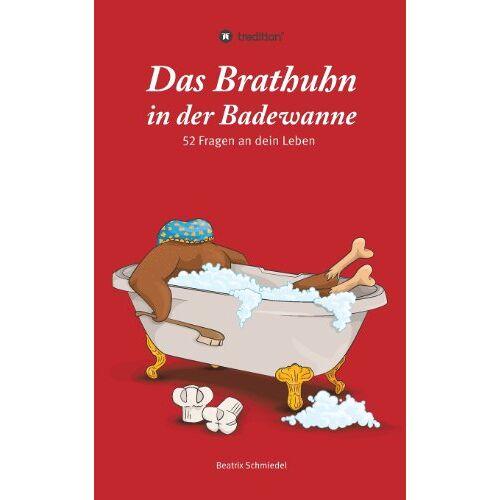 Beatrix Schmiedel - Das Brathuhn in der Badewanne: 52 Fragen an dein Leben - Preis vom 20.10.2020 04:55:35 h