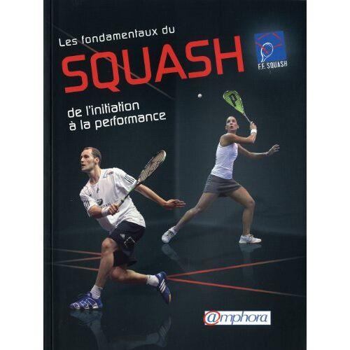 Fédération Française de Squash - Fondamentaux du squash (les) - de l'initiation la performance - Preis vom 31.03.2020 04:56:10 h