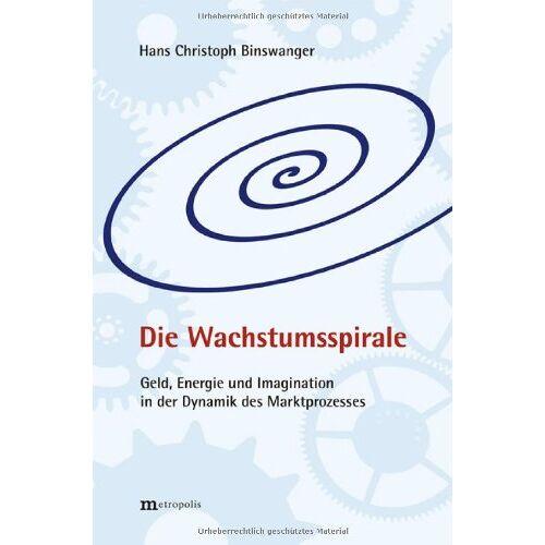 Binswanger, Hans Ch - Die Wachstumsspirale: Geld, Energie und Imagination in der Dynamik des Marktprozesse - Preis vom 13.05.2021 04:51:36 h