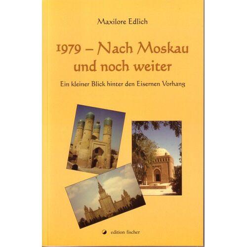 Maxilore Edlich - 1979 - Nach Moskau und noch weiter: Ein kleiner Blick hinter den Eisernen Vorhang - Preis vom 13.04.2021 04:49:48 h