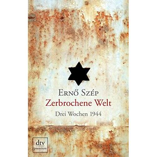Ernö Szép - Zerbrochene Welt: Drei Wochen 1944 - Preis vom 13.04.2021 04:49:48 h