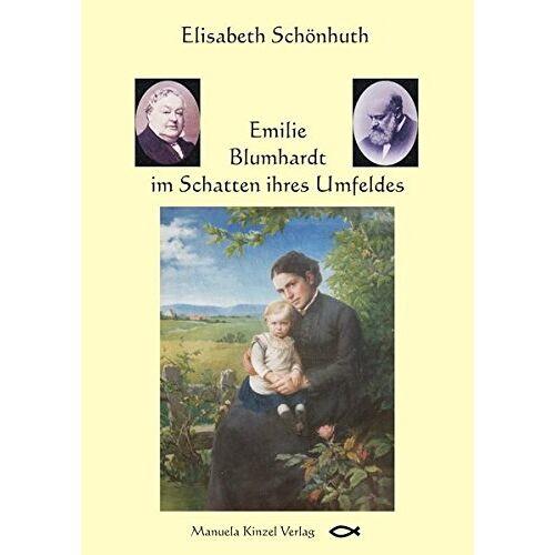 Elisabeth Schönhuth - Emilie Blumhardt im Schatten ihres Umfeldes - Preis vom 06.03.2021 05:55:44 h