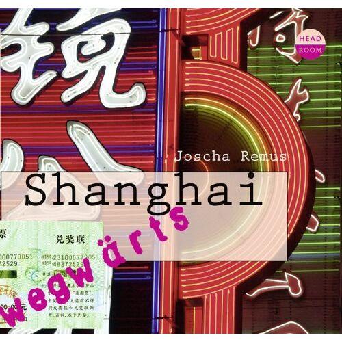 Joscha Remus - WEGwärts - Shanghai - Preis vom 23.02.2021 06:05:19 h