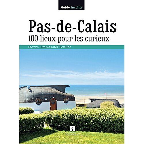 P-E. Boullet - PAS-DE-CALAIS 100 LIEUX POUR LES CURIEUX - Preis vom 22.01.2021 05:57:24 h