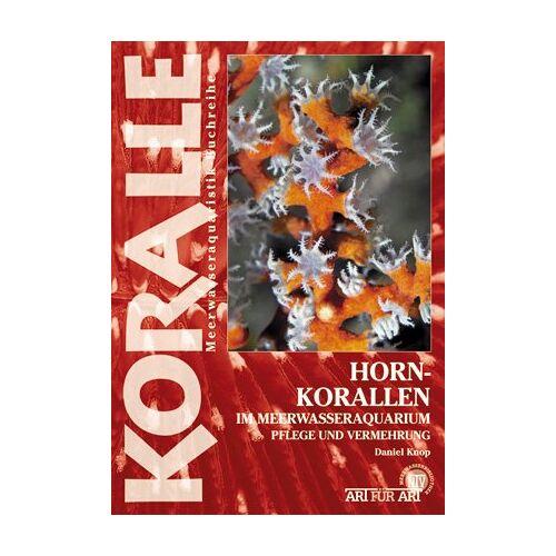 Daniel Knop - Hornkorallen im Meerwasseraquarium: Pflege und Vermehrung - Preis vom 25.02.2021 06:08:03 h