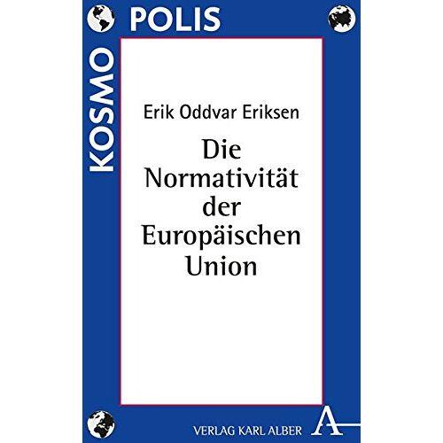 Eriksen, Erik Oddvar - Die Normativität der Europäischen Union (Kosmopolis) - Preis vom 03.09.2020 04:54:11 h