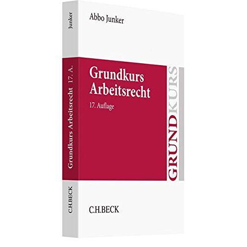 Abbo Junker - Grundkurs Arbeitsrecht (Grundkurse) - Preis vom 18.09.2019 05:33:40 h