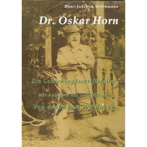 Wirthmann, Hans J - Dr. Oskar Horn: Ein Lohrer Jagdschriftsteller - Preis vom 20.10.2020 04:55:35 h