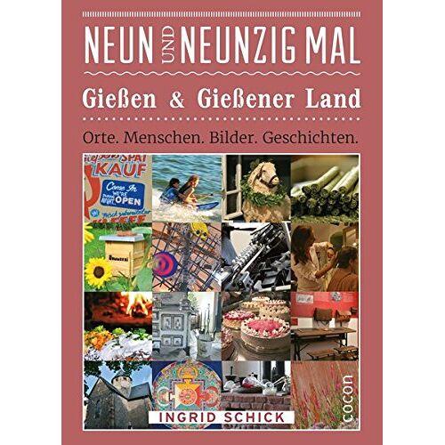 Ingrid Schick - Neunundneunzig Mal Gießen & Gießener Land: Orte. Menschen. Bilder. Geschichten. - Preis vom 21.10.2020 04:49:09 h