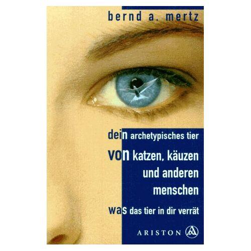 Mertz, Bernd A. - Dein archetypisches Tier: Von Katzen, Käuzen und anderen Menschen. Was das Tier in dir verrät - Preis vom 28.02.2021 06:03:40 h