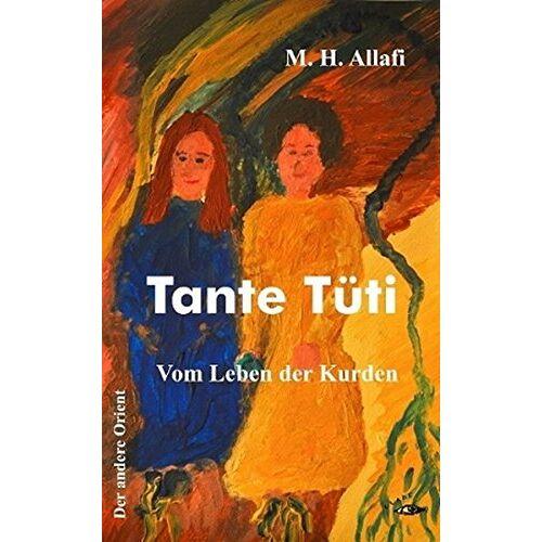 Allafi, M. H. - Tante Tüti: Vom Leben der Kurden (Der andere Orient) - Preis vom 05.09.2020 04:49:05 h
