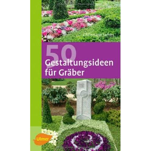 Christiane James - 50 Gestaltungsideen für Gräber - Preis vom 06.09.2020 04:54:28 h