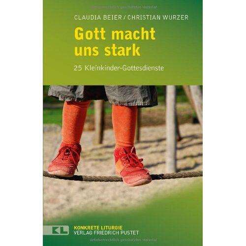 Claudia Beier - Gott macht uns stark: 24 Kleinkinder-Gottesdienste - Preis vom 12.05.2021 04:50:50 h