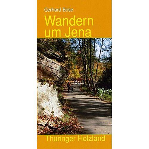 Gerhard Bose - Wandern um Jena: Das Thüringer Holzland - Preis vom 20.10.2020 04:55:35 h