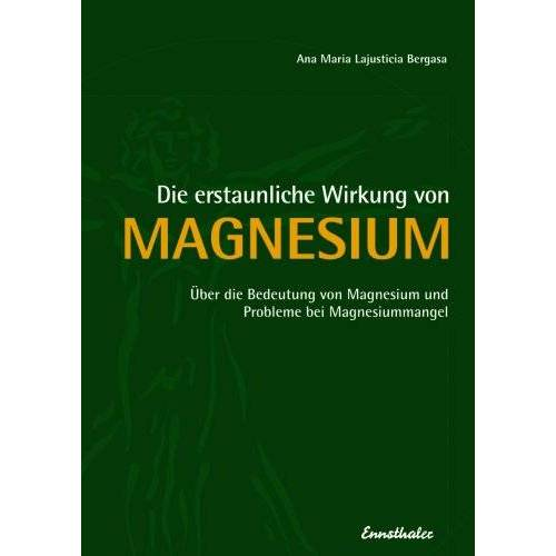 Lajusticia Bergasa, Ana Maria - Die erstaunliche Wirkung von Magnesium: Über die Bedeutung von Magnesium und Probleme bei Magnesiummangel - Preis vom 20.10.2020 04:55:35 h