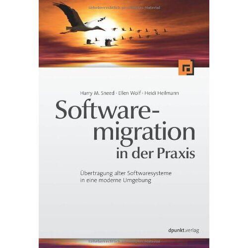 Sneed, Harry M. - Software-Migration in der Praxis: Übertragung alter Softwaresysteme in eine moderne Umgebung - Preis vom 26.01.2021 06:11:22 h