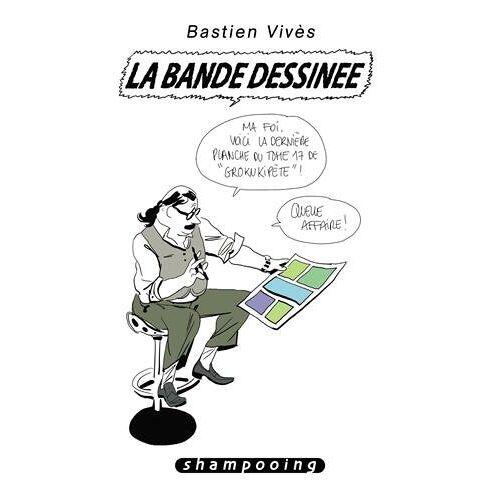 Bastien Vivès - Bastien Vivès, Tome 6 : La bande dessinée - Preis vom 12.01.2021 06:02:37 h