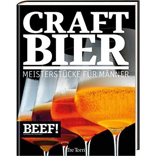 Ralf Frenzel - BEEF! CRAFT BIER: Meistestücke für Männer - Bier & Craft Beer (BEEF!-Kochbuchreihe) - Preis vom 09.05.2021 04:52:39 h