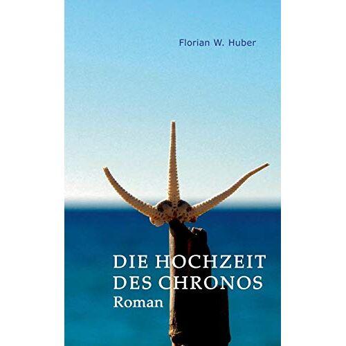 Huber, Florian W. - Die Hochzeit des Chronos - Preis vom 31.03.2020 04:56:10 h