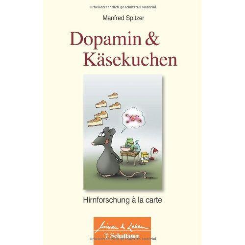 Manfred Spitzer - Dopamin und Käsekuchen: Hirnforschung à la carte - Preis vom 18.04.2021 04:52:10 h