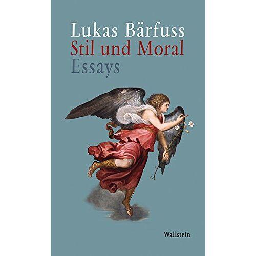 Lukas Bärfuss - Stil und Moral: Essays - Preis vom 16.04.2021 04:54:32 h