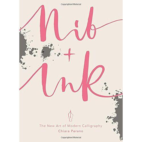 Chiara Perano - Nib + Ink: The New Art of Modern Calligraphy - Preis vom 07.04.2020 04:55:49 h