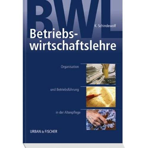 K. Schindewolf - Betriebswirtschaftslehre: Organisation und Betriebsführung in der Altenpflege - Preis vom 05.09.2020 04:49:05 h