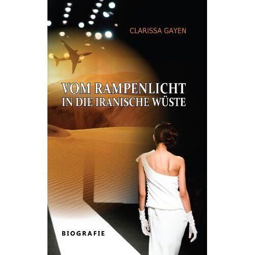 Clarissa Gayen - Vom Rampenlicht in die Iranische Wüste: Biografie - Preis vom 11.05.2021 04:49:30 h