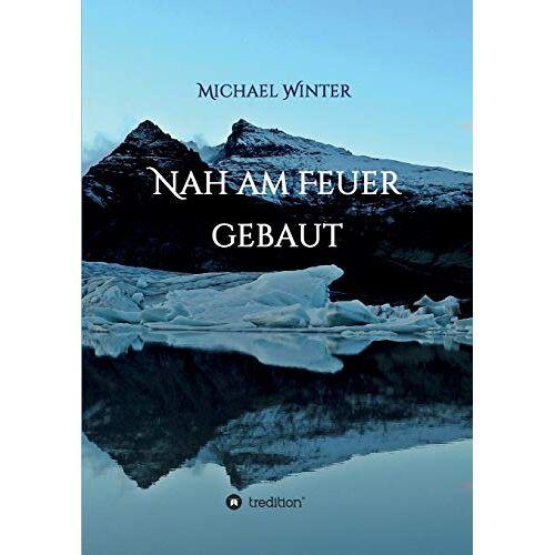 Michael Winter - Nah am Feuer gebaut - Preis vom 23.02.2021 06:05:19 h
