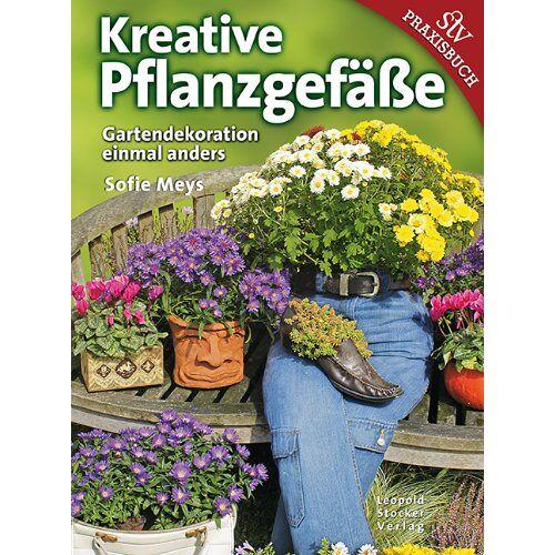 Sofie Meys - Kreative Pflanzgefäße: Gartendekoration einmal anders - Preis vom 05.05.2021 04:54:13 h