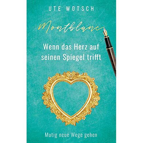 Ute Wotsch - Montblanc: Wenn das Herz auf seinen Spiegel trifft - Preis vom 28.02.2021 06:03:40 h