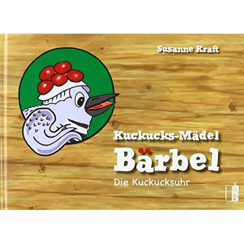 Susanne Kraft - Kuckucks-Mädel Bärbel: Die Kuckucksuhr - Preis vom 13.04.2021 04:49:48 h