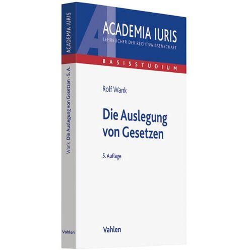 Rolf Wank - Die Auslegung von Gesetzen - Preis vom 23.01.2021 06:00:26 h